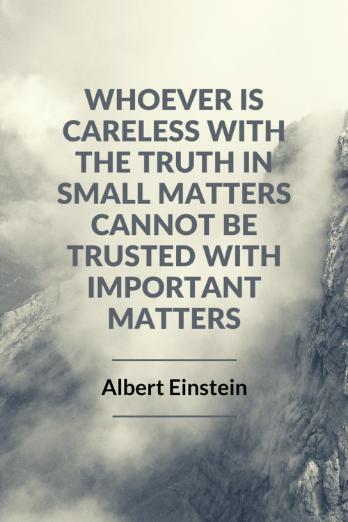 Albert Einstein Quotes - Whoever is careless with the truth in small matters cannot be trusted with important matters