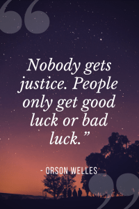 Orson Welles quotes - Nobody gets justice. People only get good luck or bad luck.