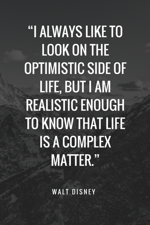 Walt Disney Quotes - I always like to look on the optimistic side of life, but I am realistic enough to know that life is a complex matter.