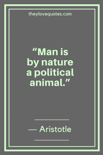 Aristotle Quotes - Man is by nature a political animal.