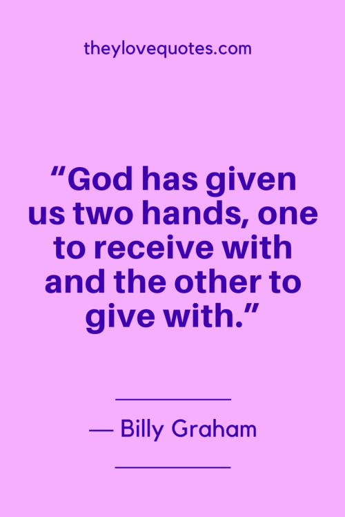 Billy Graham Quotes Born November 7, 1918 - God has given us two hands, one to receive with and the other to give with.