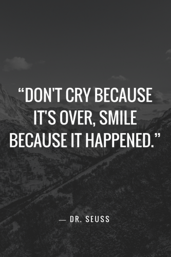 Dr. Seuss Quotes - Don't cry because it's over, smile because it happened