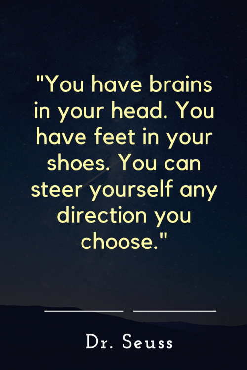 Dr. Seuss Quotes - You have brains in your head. You have feet in your shoes. You can steer yourself any direction you choose.