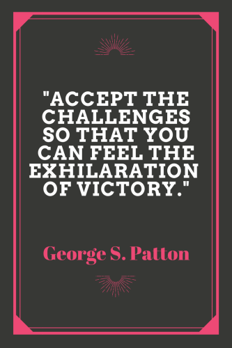 George S. Patton Quotes - Accept the challenges so that you can feel the exhilaration of victory.