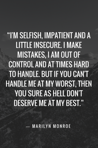 Marilyn Monroe Quotes - I'm selfish, impatient and a little insecure. I make mistakes, I am out of control and at times hard to handle. But if you can't handle me at my worst, then you sure as hell don't deserve me at my best