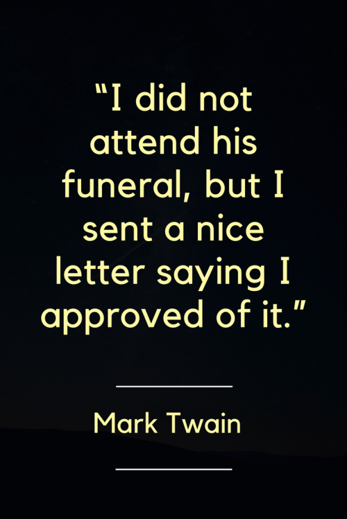 Mark Twain Quotes - I did not attend his funeral, but I sent a nice letter saying I approved of it. - Mark Twain, Born November 30, 1835