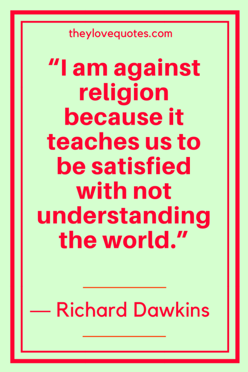 Richard Dawkins Quotes Born March 26, 1941 - I am against religion because it teaches us to be satisfied with not understanding the world.