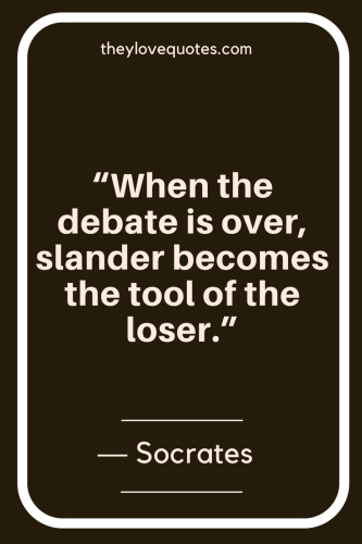 Socrates Quotes - When the debate is over, slander becomes the tool of the loser.