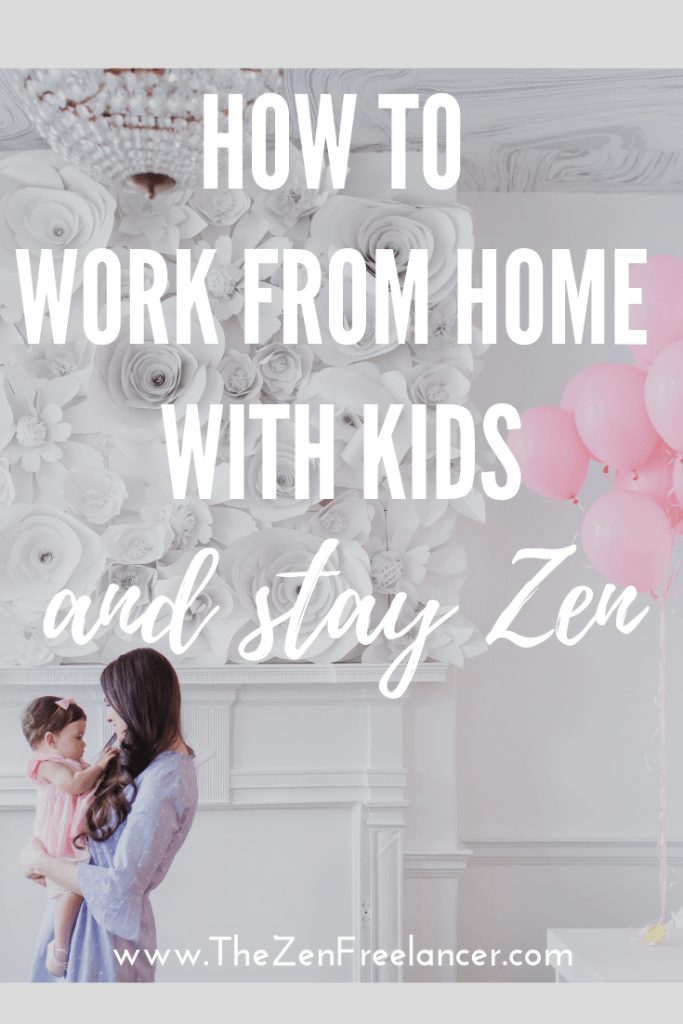 How to work from home with kids and stay zen