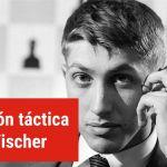 La visión táctica de Fischer