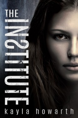 The Institute (The Institute #1) by Kayla Howarth