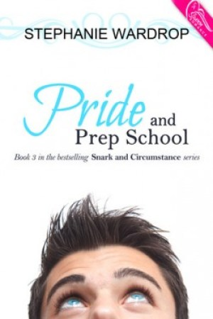 Pride and Prep School (Snark and Circumstance #3) by Stephanie Wardrop