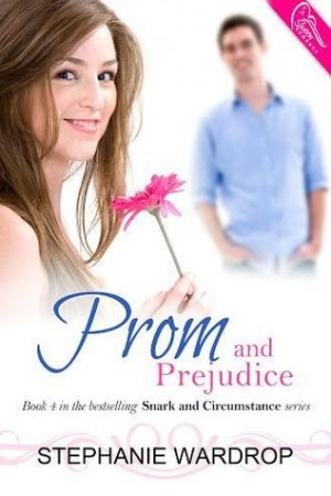 Prom and Prejudice (Snark and Circumstance #4) by Stephanie Wardrop