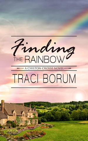 Finding the Rainbow (Chilton Crosse #2) by Traci Borum