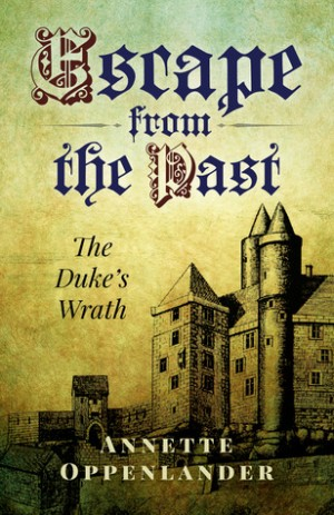Escape from the Past (The Duke's Wrath, #1) by Annette Oppenlander