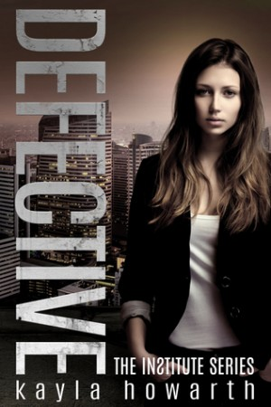 Defective (The Institute #3) by Kayla Howarth