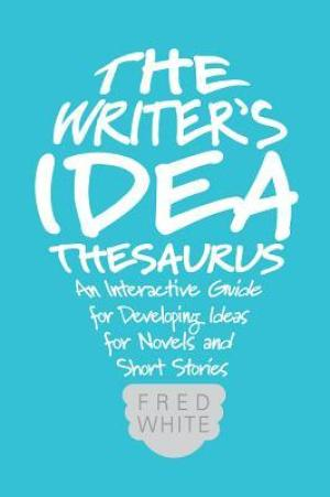 The Writer's Idea Thesaurus by Fred White