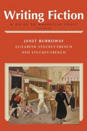 Writing Fiction -- A Guide to Narrative Craft by Janet Burroway, Elizabeth Stuckey-French, and Ned Stuckey-French
