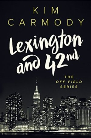 Lexington and 42nd (Off Field #1) by Kim Carmody