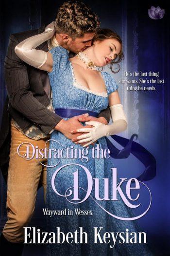 DISTRACTING THE DUKE (Wayward in Wessex #1) by Elizabeth Keysian