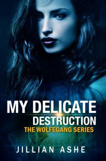 MY DELICATE DESTRUCTION (Wolfegang #1) by Jillian Ashe