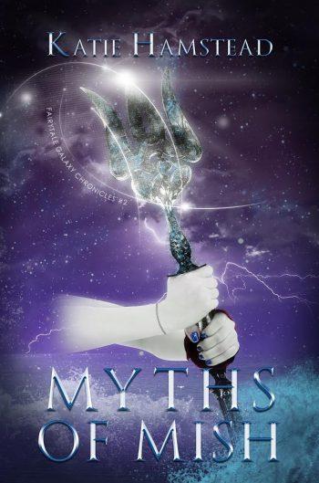 MYTHS OF MISH (Fairytale Galaxy Chronicles #2) by Katie Hamstead