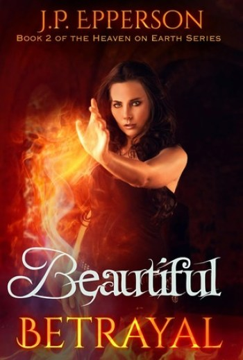 BEAUTIFUL BETRAYAL (Heaven on Earth #2) by J.P. Epperson