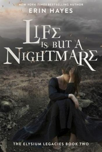 LIFE IS BUT A NIGHTMARE (The Elysium Legacies #2) by Erin Hayes