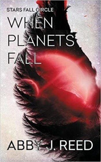WHEN PLANETS FALL (Stars Fall Circle #1) by Abby J. Reed