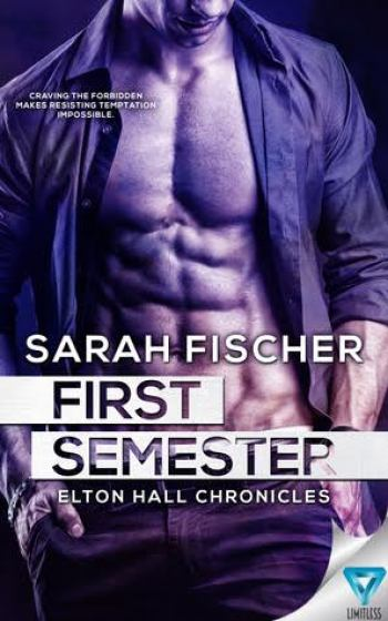 FIRST SEMESTER (Elton Hall Chronicles #1) by Sarah Fischer