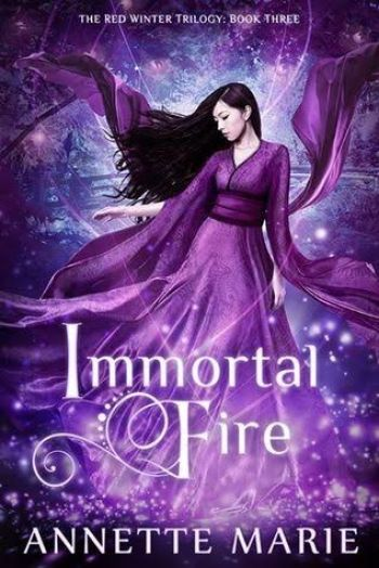 IMMORTAL FIRE (Red Winter Trilogy #3) by Annette Marie