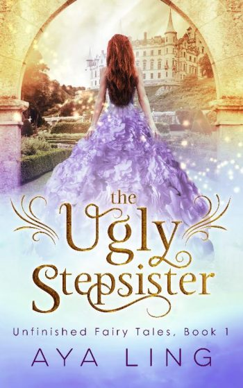 UGLY STEPSISTER ( Unfinished Fairy Tales #1) by Aya Ling