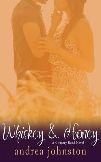 WHISKEY & HONEY (Country Road #1) by Andrea Johnston
