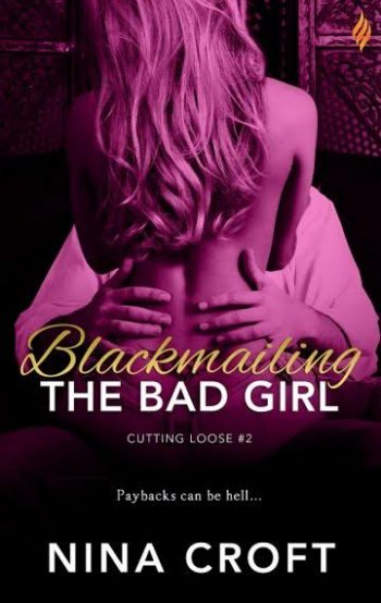 BLACKMAILING THE BAD GIRL (Cutting Loose #2) by Nina Croft
