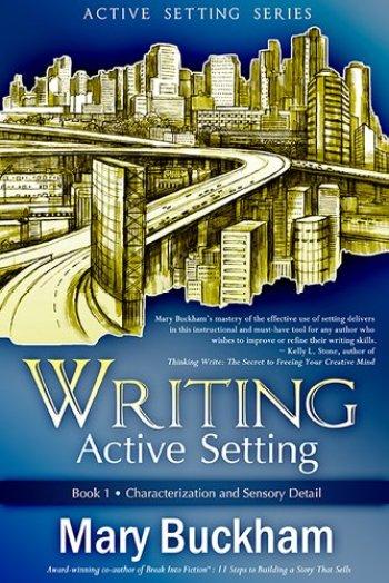 CHARACTERIZATION AND SENSORY DETAIL (Writing Active Setting #1) by Mary Buckham