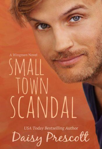SMALL TOWN SCANDAL (Wingmen #5) by Daisy Prescott
