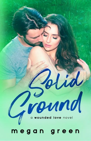 SOLID GROUND (Wounded Love #3) by Megan Green