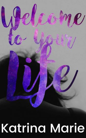 WELCOME TO YOUR LIFE by Katrina Marie
