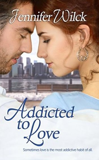 ADDICTED TO LOVE (Serendipity #1) by Jennifer Wilck