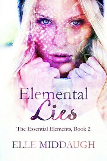 ELEMENTAL LIES (The Essential Elements #2) by Elle Middaugh