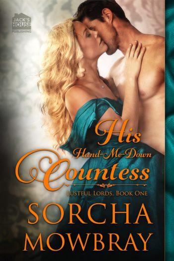 HIS HAND-ME-DOWN COUNTESS by Sorcha Mowbray
