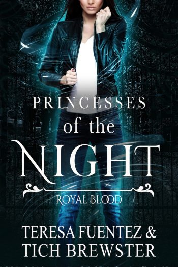 PRINCESS OF THE NIGHT (Royal Blood #1) by Teresa Fuentez and Tich Brewster