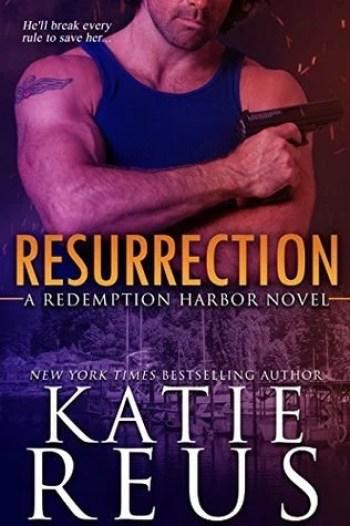 RESURRECTION (Redemption Harbor #1) by Katie Reus
