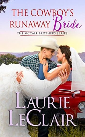 HE COWBOY'S RUNAWAY BRIDE (The McCall Brothers #3) by Laurie LeClair