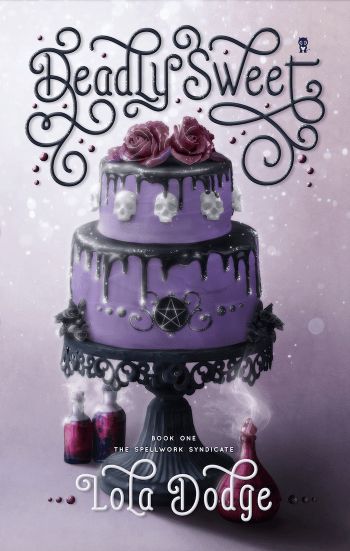 DEADLY SWEET (Spellwork Syndicate #1) by Lola Dodge