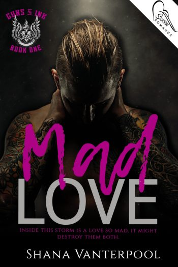 MAD LOVE (Guns & Ink #1) by Shana Vanterpool