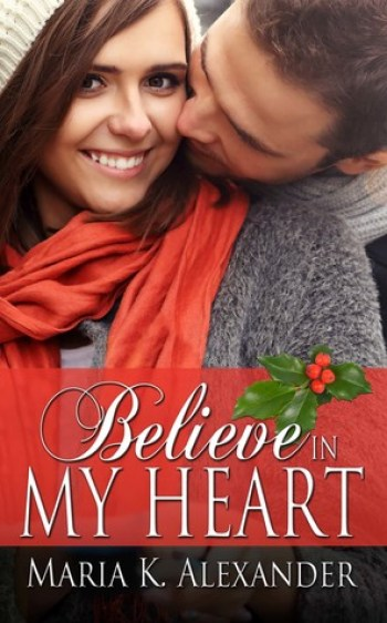 BELIEVE IN MY HEART (Tangled Hearts #4) by Maria K. Alexander