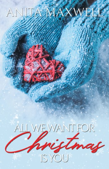 ALL WE WANT FOR CHRISTMAS IS YOU by Anita Maxwell