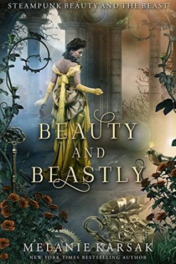 BEAUTY AND BEASTLY (Steampunk Fairy Tales #2) by Melanie Karsak