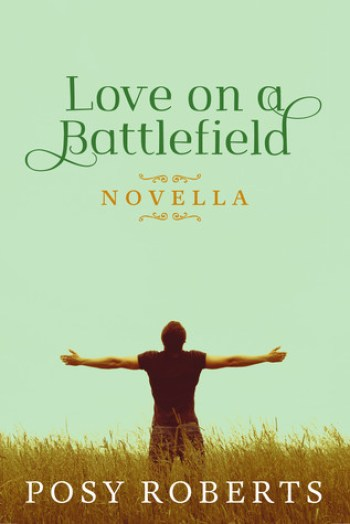 LOVE ON A BATTLEFIELD by Posy Roberts